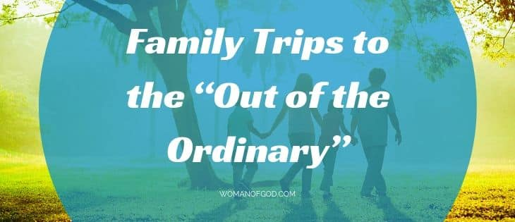 "Family Trips to the ""Out of the Ordinary"""