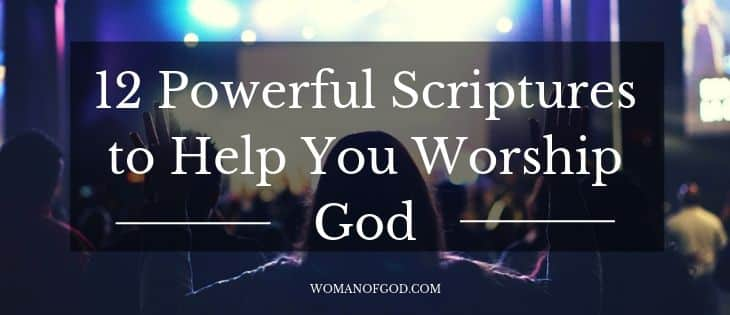 powerful Scriptures to Help You Worship God